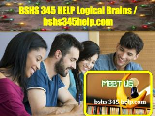 BSHS 345 HELP Logical Brains / bshs345help.com