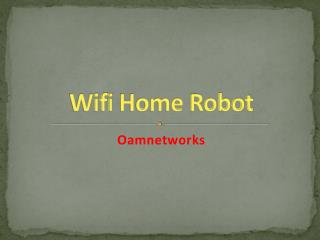 Wifi home robot,home security wifi controlled robot:-oamnetworks