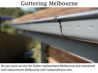 Guttering Melbourne - caseyroofcare.com