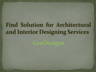 Find Solution for Architectural and Interior Designing Services