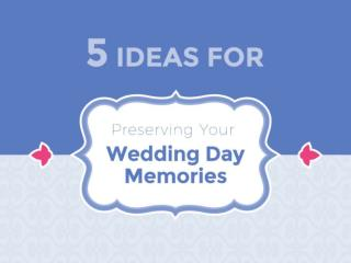 5 Creative Ways to Preserve Wedding Day Memories