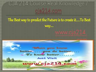 CJA 214 Course Real Knowledge / cja 214 dotcom