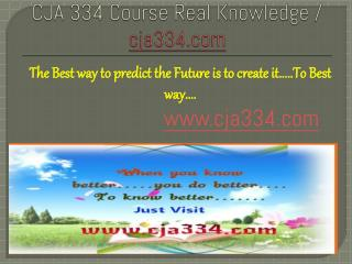 CJA 334 Course Real Knowledge / cja 334 dotcom