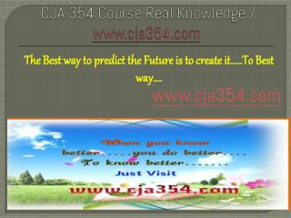 CJA 354 Course Real Knowledge / cja 354 dotcom