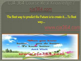 CJA 364 Course Real Knowledge / cja 364 dotcom