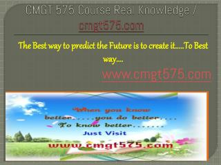 CMGT 575 Course Real Knowledge / cmgt 575 dotcom