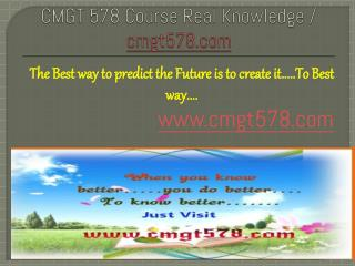 CMGT 578 Course Real Knowledge / cmgt 578 dotcom
