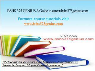 BSHS 375 GENIUS A Guide to career/bshs375genius.com