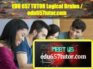 EDU657TUTOR Logical Brains / edu657tutor.com