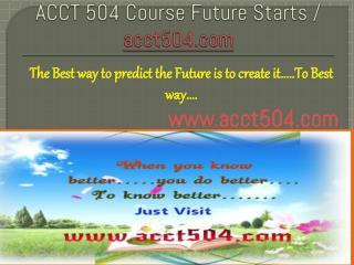 ACCT 504 Course Future Starts / acct504dotcom