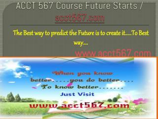 ACCT 567 Course Future Starts / acct567dotcom
