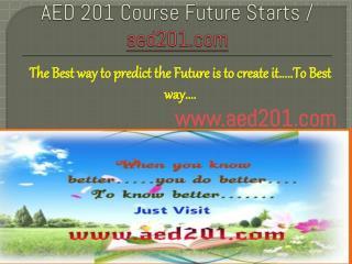 AED 201 Course Future Starts / aed201dotcom