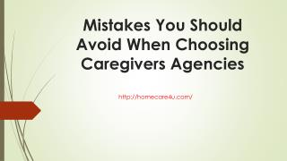 Mistakes you should avoid when choosing caregivers agencies