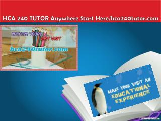 HCA 240 TUTOR Anywhere Start Here/hca240tutor.com