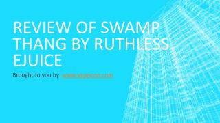 Review Of Swamp Thang By Ruthless eJuice