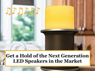 Get a hold of the next generation LED speakers in the market