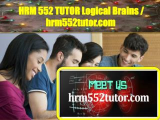 HRM 552 TUTOR Logical Brains / hrm552tutor.com