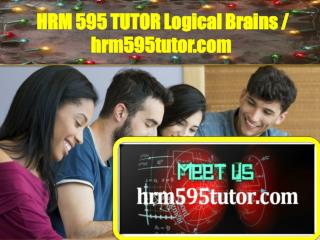 HRM 595 TUTOR Logical Brains / hrm595tutor.com