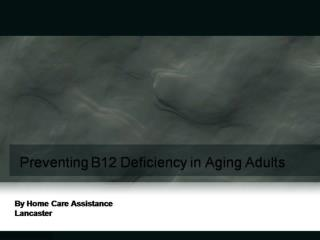 Preventing B12 Deficiency in Aging Adults
