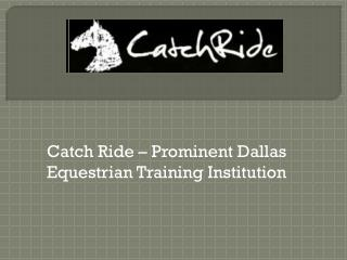 CatchRide – Prominent Dallas Equestrian training Institution