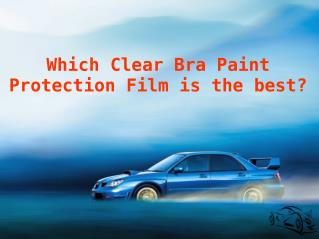 Which Clear Bra Paint Protection Film is theBest?