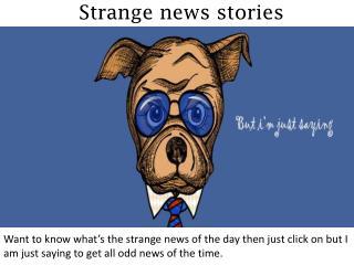 Strange news stories - butiamjustsaying.com