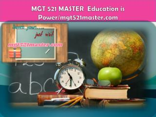 MGT 521 MASTER  Education is Power/mgt521master.com