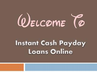 Instant Cash Payday Loans – Get Short Term Financial Solution For Cash Crunch!