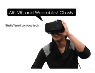 Augmented Reality, Virtual Reality and Wearables! Oh My!