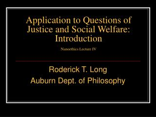 Application to Questions of Justice and Social Welfare:  Introduction  Nanoethics Lecture IV