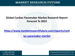 Global Cardiac Pacemaker Market is Expected to Grow at CAGR Of 7.9% By 2022