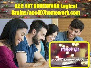 ACC 407 HOMEWORK Logical Brains/acc407homework.com