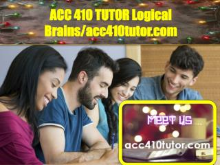 ACC 410 TUTOR Logical Brains/acc410tutor.com