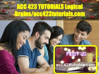 ACC 423 TUTORIALS Logical Brains/acc423tutorials.com