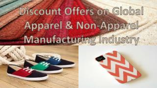 Discount offer on Global Apparel & Non-Apparel Manufacturing Industry
