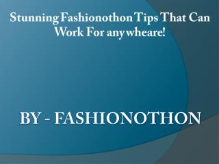 Stunning Fashionothon Tips That Can Work For any wheare!