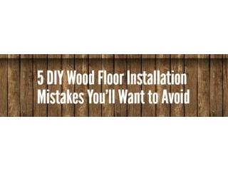 5 DIY Wood Floor Installation Mistakes You'll Want to Avoid
