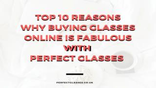 Top 10 Reasons Why Buying Glasses Online is Fabulous with Perfect Glasses