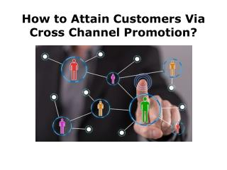 How to Attain Customers Via Cross Channel Promotion?