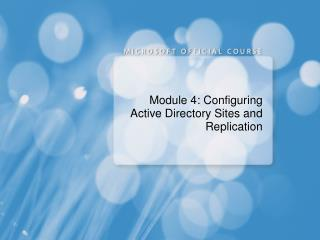 Module 4: Configuring Active Directory Sites and Replication