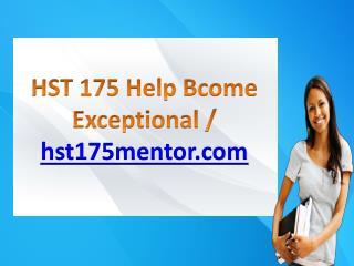 HST 175 Help Bcome Exceptional / hst175mentor.com