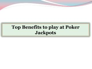 Top Benefits to play at Poker Jackpots