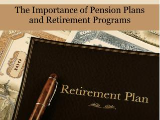 The Importance of Pension Plans and Retirement Programs