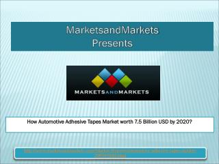 How Automotive Adhesive Tapes Market worth 7.5 Billion USD by 2020?