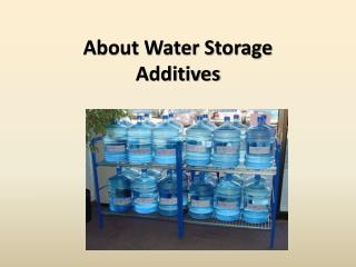 About Water Storage Additives