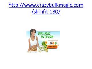 http://www.crazybulkmagic.com/slimfit-180/