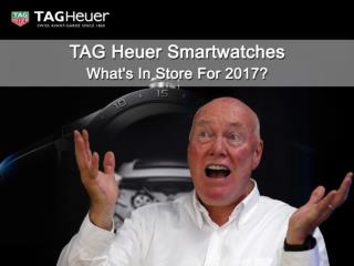 TAG Heuer Smartwatches - What's In  Store For 2017.