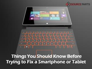 Things You Should Know Before Trying to Fix a Smartphone or Tablet