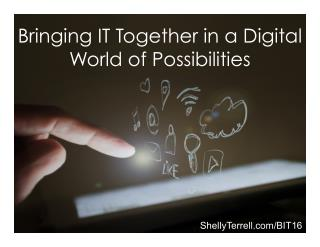 #BIT16 Keynote Bringing IT Together in a Digital World of Possibilities