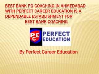 Best Bank PO Coaching in Ahmedabad with Perfect Career Education is a dependable establishment for Best Bank coaching